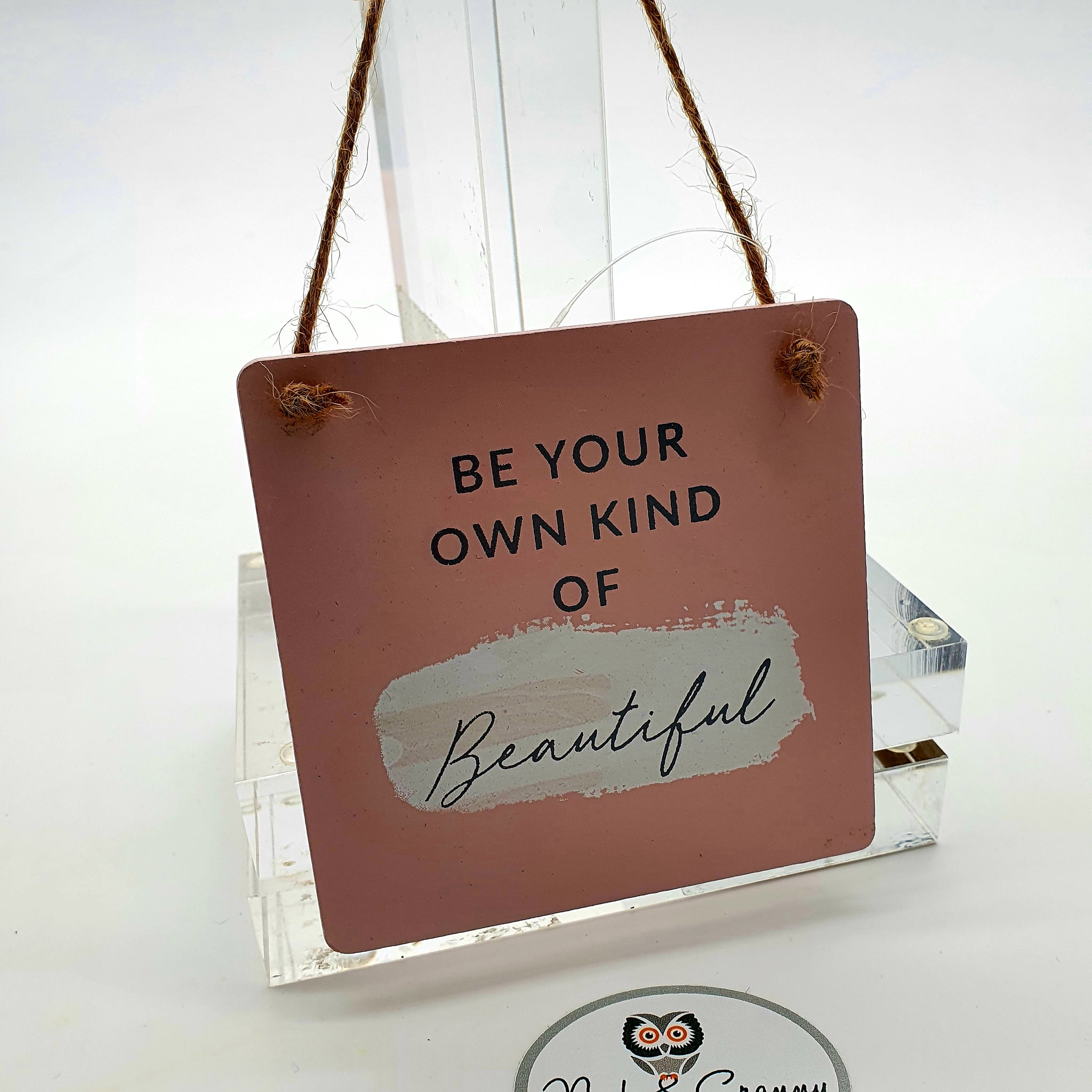 Be Your Own Kind of BEAUTIFUL ... hanging sign-Nook & Cranny Gift Store-2019 National Gift Store Of The Year-Ireland-Gift Shop