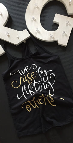 We RISE By LIFTING OTHERS tank