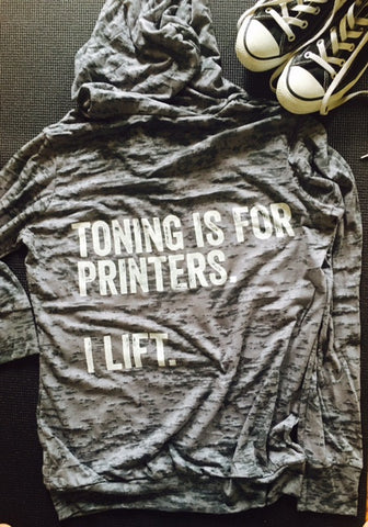 Toning is for printers..... I LIFT!