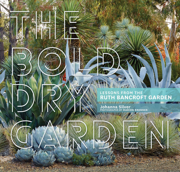 Bold Dry Garden: Lessons from the Ruth Bancroft Garden by Johanna Silver