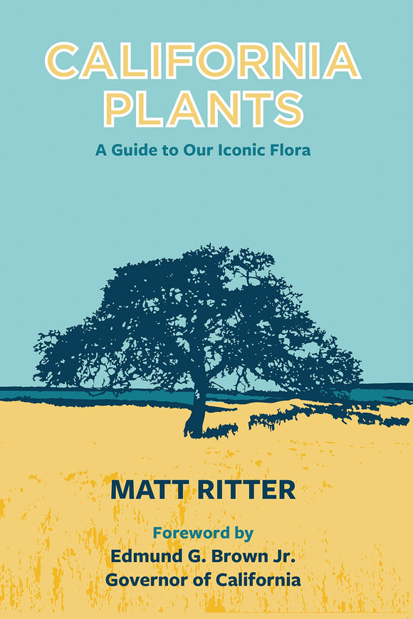 California Plants: A Guide to Our Iconic Flora by Matt Ritter