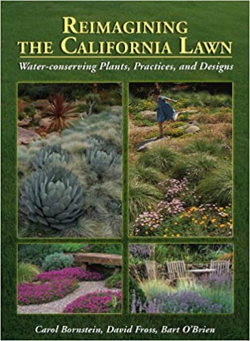 Reimagining the California Lawn: Water Conserving Plants, Practices, and Designs by Carol Bornstein, David Fross, & Bart O'Brien