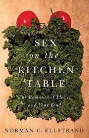 Sex on the Kitchen Table: The Romance of Plants and Your Food by Norman C. Ellstrand