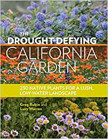 Drought-Defying California Garden: 230 Native Plants for a Lush, Low-Water Landscape by Greg Rubin & Lucy Warren