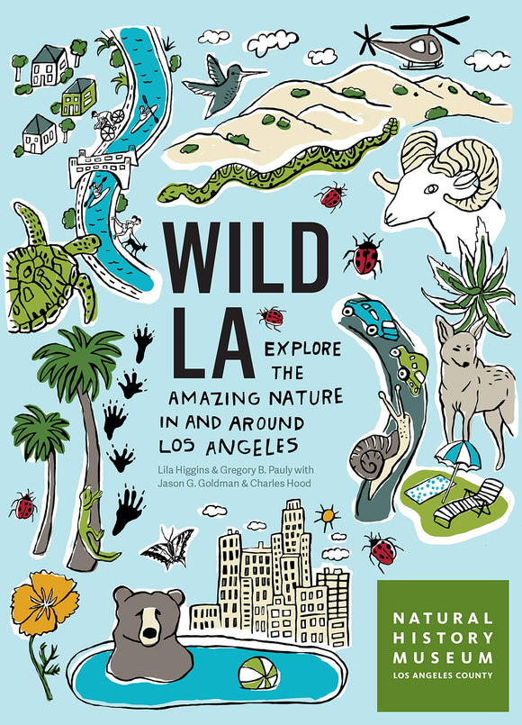 Wild LA: Explore the Amazing Nature In and Around Los Angeles by Lila Higgins & Gregory B. Higgins with Jason G. Goldman & Charles Hood