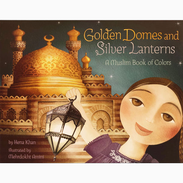 Golden Domes and Silver Lanterns - A Muslim Book of Colors