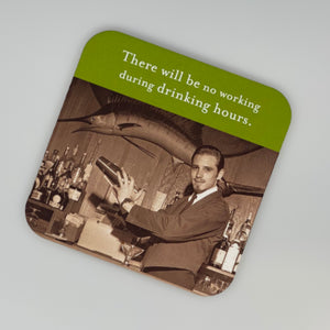 Coaster-No Working During Drinking Hours