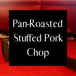 Pan-Roasted Stuffed Pork Chop