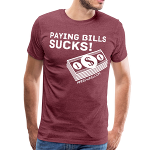 Paying Bills Sucks Tee - heather burgundy