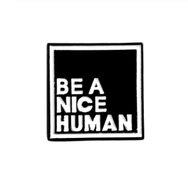 Be a Nice Human - Enamel Pin