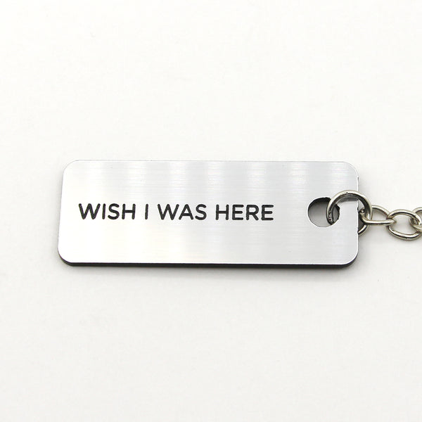 Engraved Keychain - Wish I Was Here