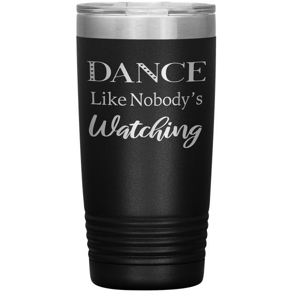 Dance Like Nobody's Watching 20oz Tumbler Environmentally Responsible Reusable Mug
