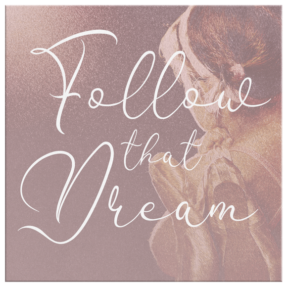Follow that Dream Wall Art Canvas - Dance Life Series