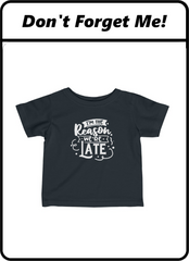 Don't forget Your Little One's Shirt | Reason We're Late | Shop Now
