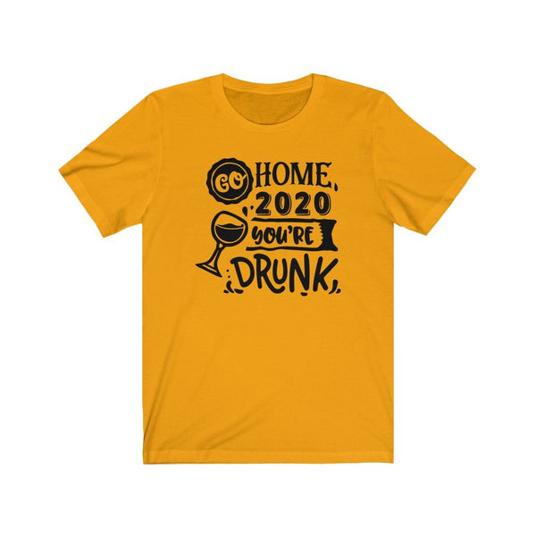 T-Shirt Gold / L Go Home 2020, You're Drunk | Jersey Short Sleeve Tee KRG Prints