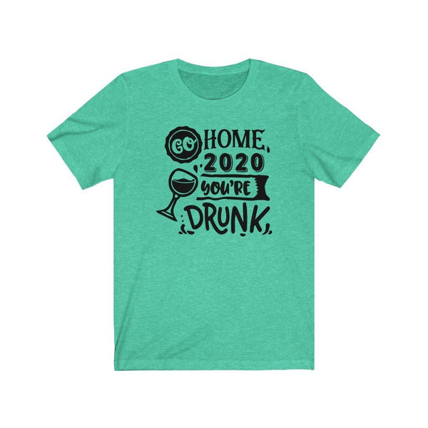 T-Shirt Heather Mint / XS Go Home 2020, You're Drunk | Jersey Short Sleeve Tee KRG Prints