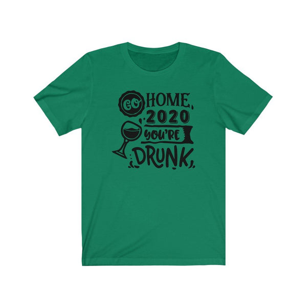 T-Shirt Kelly / XS Go Home 2020, You're Drunk | Jersey Short Sleeve Tee KRG Prints