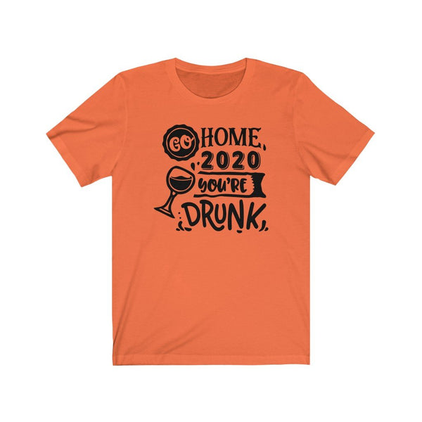T-Shirt Orange / XS Go Home 2020, You're Drunk | Jersey Short Sleeve Tee KRG Prints