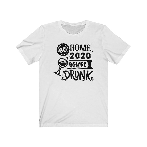 T-Shirt White / XS Go Home 2020, You're Drunk | Jersey Short Sleeve Tee KRG Prints