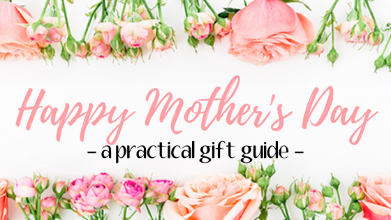 A Practical Mother's Day Gift Guide