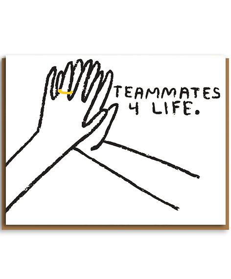 'Teammates 4 life' card