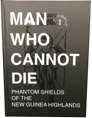 Man Who Cannot Die - Phantom Shields of the New Guinea Highlands