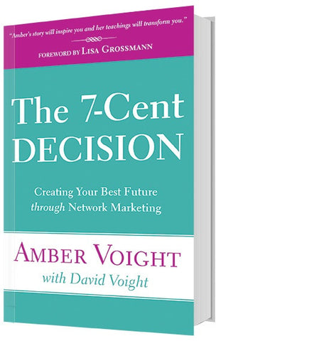 The 7-Cent Decision: Creating Your Best Future Through Network Marketing