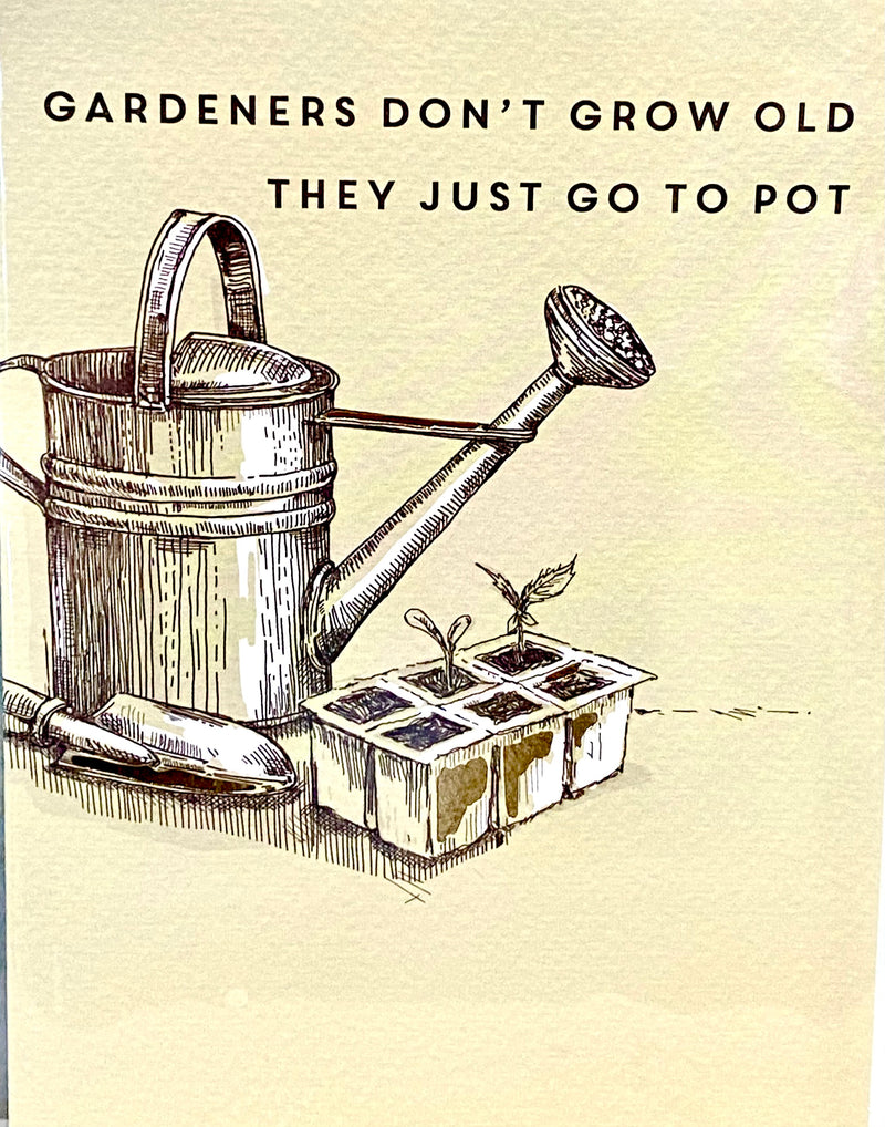 Birthday Card- Gardeners Don't Grow Old They Just Go To Pot