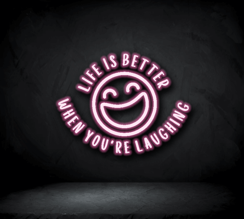 Life is better when you're laughing Neon Sign