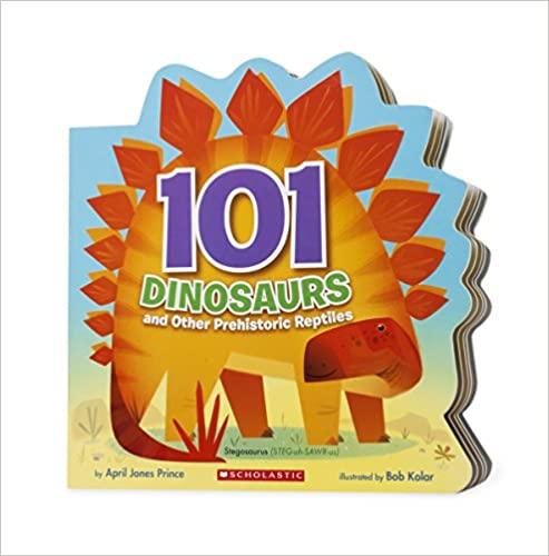 101 Dinosaurs and Other Prehistoric Reptiles by April Jones Prince