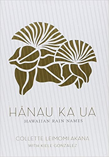 Hānau Ka Ua: Hawaiian Rain Names (English and Hawaiian Edition) by Collette Leimomi Akana