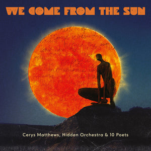 Cerys Matthews , Hidden Orchestra & 10 Poets - We Come From The Sun