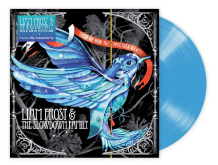 Liam Frost & The Slowdown Family - Show Me How The Spectres Dance (Signed Indies Edition)
