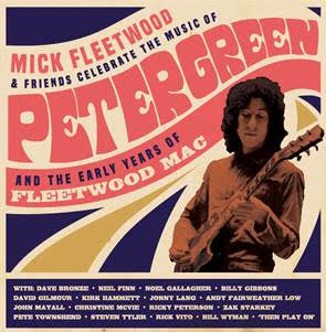 Mick Fleetwood & Friends - Celebrate Peter Green And The Early Years Of Fleetwood Mac