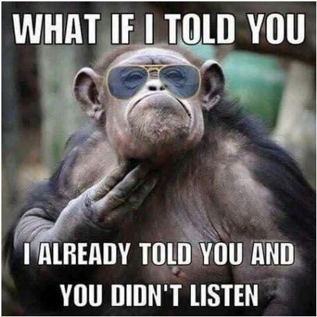 Funny Animal Meme Monkey What if I told you I already told you and you didnt listen