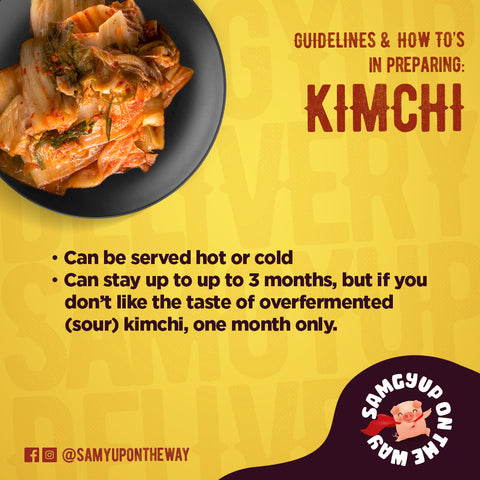 Can be served hot or cold Can stay up to up to 3 months, but if you don't like the taste of overfermented (sour) kimchi, one month only.