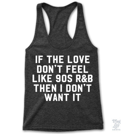 If the love don't feel like 90s R&B Then I don't want it! Racerback Tank