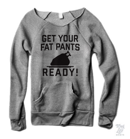 Get Your Fat Pants Ready Sweater