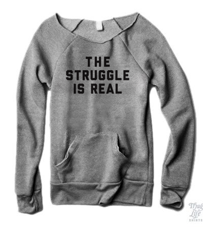 The Struggle Is Real Sweater