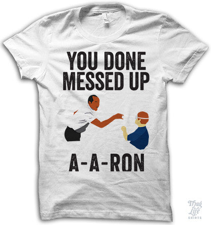 You done messed up A-A-RON