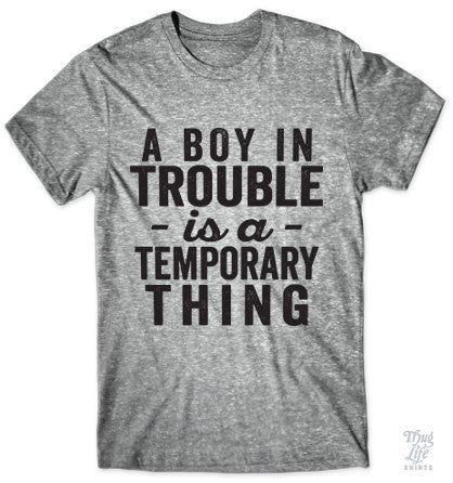A boy in trouble is a temporary thing T Shirt!
