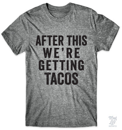 After this we're getting tacos t shirt