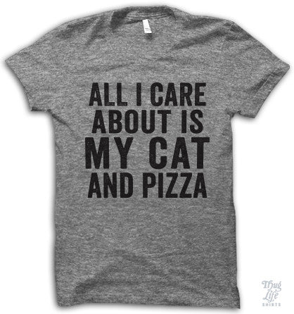 All I care about is my cat and pizza t shirt