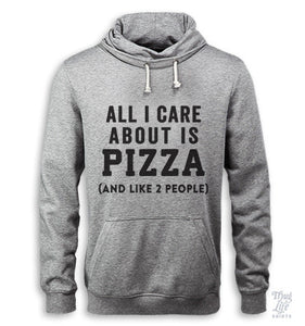 All I care about is pizza hoodie