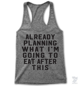 Already planning what I'm going to eat after this! Racerback tank