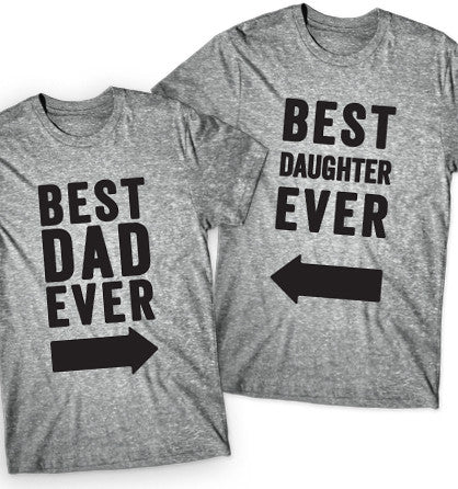 Best Dad and Best Daughter ever T Shirts