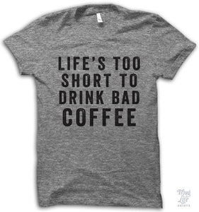 Life's too short for bad coffee!