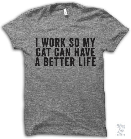 I work so my cat can have a better life!