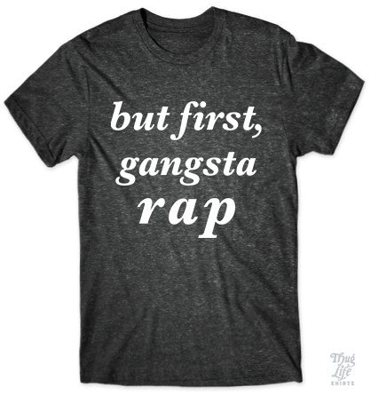 But First Gangsta Rap