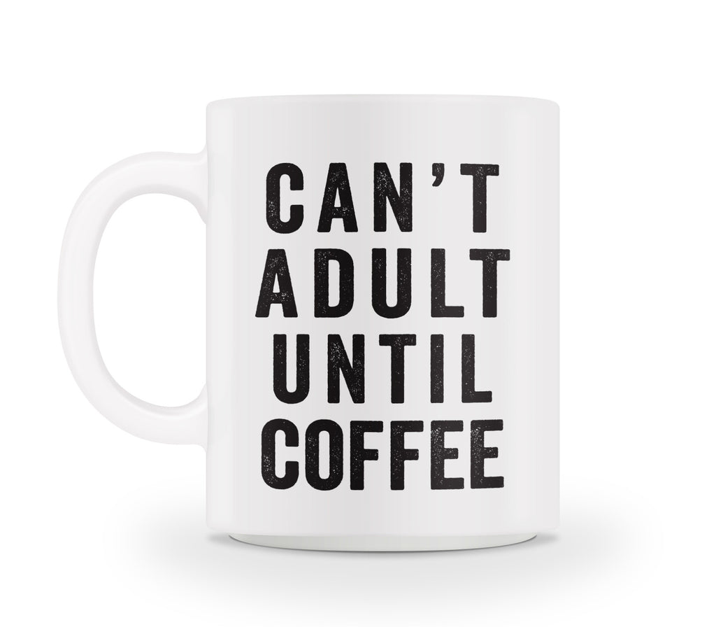 Can't Adult Until Coffee Mug